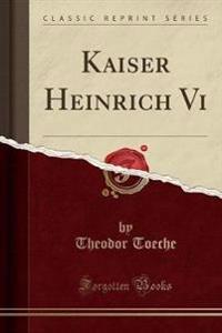 Kaiser Heinrich Vi (Classic Reprint)