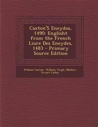 Caxton'S Eneydos, 1490: Englisht from the French Liure Des Eneydes, 1483 - Primary Source Edition