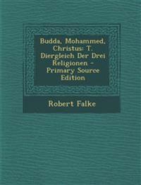Budda, Mohammed, Christus: T. Diergleich Der Drei Religionen