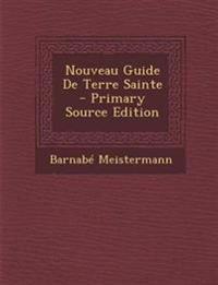 Nouveau Guide De Terre Sainte - Primary Source Edition