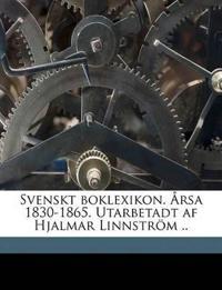 Svenskt boklexikon. Årsa 1830-1865. Utarbetadt af Hjalmar Linnström .. Volume 1
