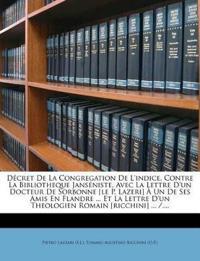 Decret de La Congregation de L'Indice, Contre La Bibliotheque Janseniste, Avec La Lettre D'Un Docteur de Sorbonne [Le P. Lazeri] a Un de Ses Amis En F