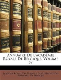 Annuaire De L'académie Royale De Belgique, Volume 57