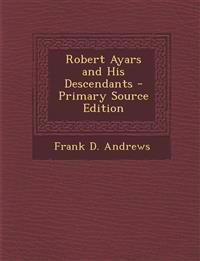 Robert Ayars and His Descendants - Primary Source Edition