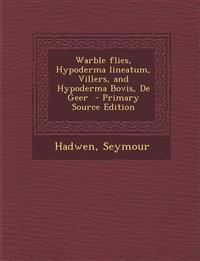 Warble Flies, Hypoderma Lineatum, Villers, and Hypoderma Bovis, de Geer - Primary Source Edition