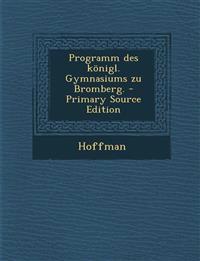 Programm Des Konigl. Gymnasiums Zu Bromberg. - Primary Source Edition