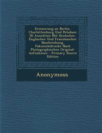 Erinnerung an Berlin, Charlottenburg Und Potsdam: 50 Ansichten Mit Deutscher, Englischer Und Französischer Beschreibung. Faksimiledrucke Nach Photogra