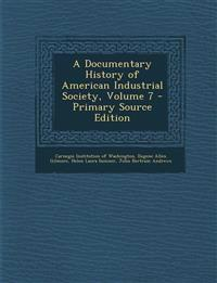 A Documentary History of American Industrial Society, Volume 7