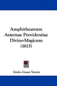 Amphitheatrum Aeternae Providentiae Divino-magicum