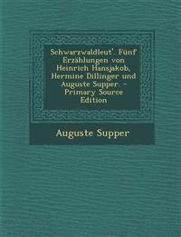 Schwarzwaldleut'. Funf Erzahlungen Von Heinrich Hansjakob, Hermine Dillinger Und Auguste Supper. - Primary Source Edition
