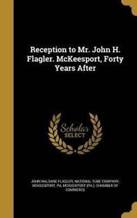 RECEPTION TO MR JOHN H FLAGLER