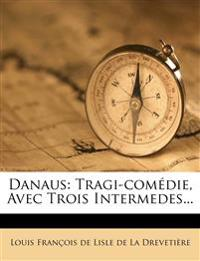 Danaus: Tragi-comédie, Avec Trois Intermedes...