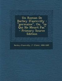 """Un Roman De Barbey D'aurevilly : """"germaine"""", Ou, """"ce Qui Ne Meurt Pas"""" - Primary Source Edition"""