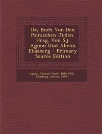 Das Buch Von Den Polnischen Juden. Hrsg. Von S.j. Agnon Und Ahron Eliasberg - Primary Source Edition