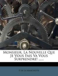 Monsieur, La Nouvelle Que Je Vous Fais Va Vous Surprendre! ......