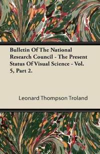 Bulletin of the National Research Council - The Present Status of Visual Science - Vol. 5, Part 2.