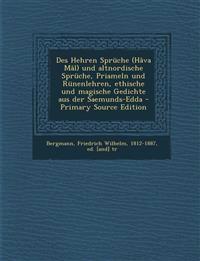 Des Hehren Spruche (Hava Mal) Und Altnordische Spruche, Priameln Und Runenlehren, Ethische Und Magische Gedichte Aus Der Saemunds-Edda - Primary Sourc