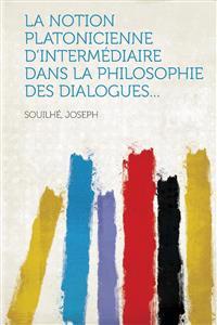 La notion platonicienne d'intermédiaire dans la philosophie des dialogues...
