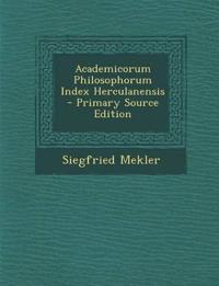 Academicorum Philosophorum Index Herculanensis - Primary Source Edition