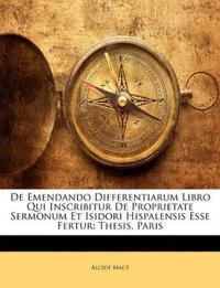 De Emendando Differentiarum Libro Qui Inscribitur De Proprietate Sermonum Et Isidori Hispalensis Esse Fertur: Thesis, Paris