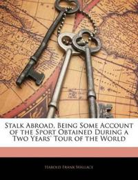 Stalk Abroad, Being Some Account of the Sport Obtained During a Two Years' Tour of the World