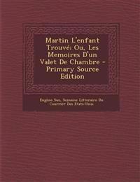 Martin L'enfant Trouvé; Ou, Les Memoires D'un Valet De Chambre
