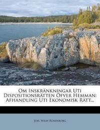 Om Inskränkningar Uti Dispositionsrätten Öfver Hemman: Afhandling Uti Ekonomisk Rätt...