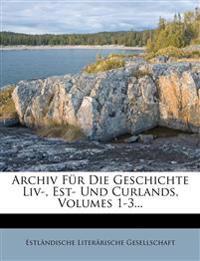 Archiv Für Die Geschichte Liv-, Est- Und Curlands, Volumes 1-3...