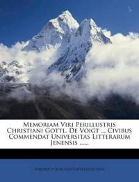 Memoriam Viri Perillustris Christiani Gottl. De Voigt ... Civibus Commendat Universitas Litterarum Jenensis ......