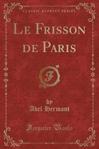 Le Frisson de Paris (Classic Reprint)