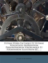 Ultima Verba Factaque Et Ultimae Voluntates Morientium Philosophorum Virorumque Et Foeminarum Illustrium &c., ...