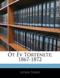 Öt Év Története; 1867-1872