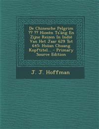 de Chinesche Pelgrim Hioeen Ts'ang En Zijne Reizen in Indie Van Het Jaar 629 Tot 645: Hsuan Chuang Kopftitel... - Primary Source Edition