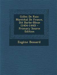 Gilles De Rais: Maréchal De France, Dit Barbe-Bleue (1404-1440)