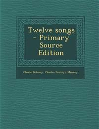 Twelve Songs - Primary Source Edition