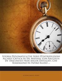 Istoria Diplomatica Che Serve D'introduzione All'arte Critica In Tal Materia, Con Raccolta De' Documenti Non Ancor Divulgati, Che Rimangono In Papiro