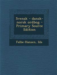 Svensk - Dansk-Norsk Ordbog - Primary Source Edition