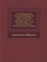 Fiori Manzoniani: Raccolta Ordinata Di Brani Scelti Nel Romanzo Storico, I Promessi Sposi. Con Alcuni Comenti - Primary Source Edition