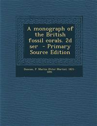A monograph of the British fossil corals. 2d ser  - Primary Source Edition