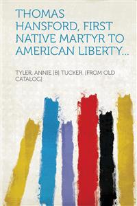 Thomas Hansford, First Native Martyr to American Liberty...