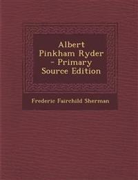 Albert Pinkham Ryder - Primary Source Edition