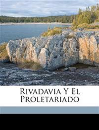 Rivadavia Y El Proletariado