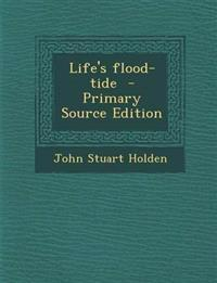 Life's flood-tide  - Primary Source Edition