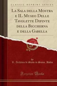 La Sala della Mostra e IL Museo Delle Tavolette Dipinte della Biccherna e della Gabella (Classic Reprint)