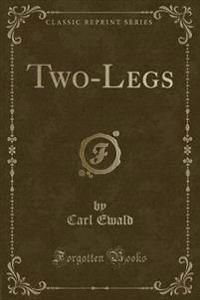 Two-Legs (Classic Reprint)