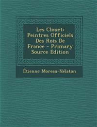 Les Clouet: Peintres Officiels Des Rois de France - Primary Source Edition