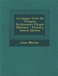 La Langue Verte Du Troupier: Dictionnaire D'argot Militaire