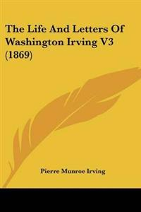 The Life And Letters Of Washington Irving 3