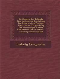 Die Zoologie Des Talmuds: Eine Umfassende Darstellung Der Rabbinischen Zoologie, Unter Steter Vergleichung Der Forschungen Älterer Und Neuerer Schrift
