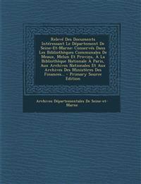 Releve Des Documents Interessant Le Departement de Seine-Et-Marne: Conserves Dans Les Bibliotheques Communales de Meaux, Melun Et Provins, a la Biblio